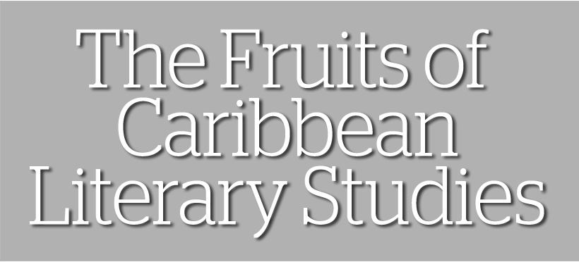 The Fruits of Caribbean Literary Studies