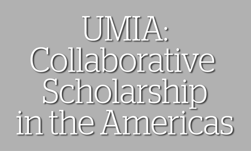 UMIA: Collaborative Scholarship in the Americas
